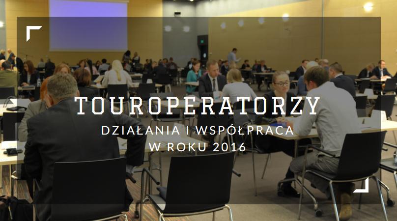 Tour operatorzy – działania i współpraca w roku 2016